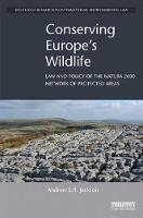 Conserving Europe's Wildlife Law and Policy of the Natura 2000 Network of Protected Areas by Andrew (University College Dublin, Ireland) Jackson