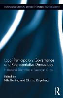 Local Participatory Governance and Representative Democracy Institutional Dilemmas in European Cities by Nils (Uppsala University, Sweden) Hertting