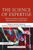 The Science of Expertise Behavioral, Neural, and Genetic Approaches to Complex Skill by David Z. (Michigan State University, USA) Hambrick