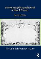 The Pioneering Photographic Work of Hercule Florence by Boris (Professor at School of Communication and Arts, University of Sao Paulo) Kossoy