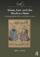 Islam, Law and the Modern State (Re)imagining Liberal Theory in Muslim Contexts by Arif A. Jamal