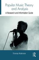 Popular Music Theory and Analysis A Research and Information Guide by Thomas Robinson