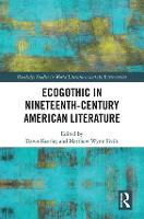 Ecogothic in Nineteenth-Century American Literature by Dawn Keetley