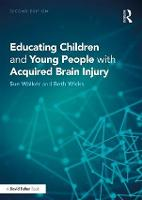 Educating Children and Young People with Acquired Brain Injury by Beth (Educational Psychologist, UK) Wicks, Sue (Beth Wicks Consultancy, Nottingham, UK) Walker