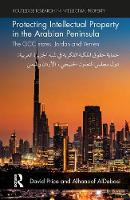 Protecting Intellectual Property in the Arabian Peninsula The GCC states, Jordan and Yemen by David (Charles Darwin University, Australia) Price, Alhanoof (Princess Nourah Bint Abdulrahman University, Saudi Arab AlDebasi
