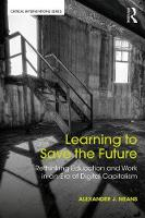 Learning to Save the Future Rethinking Education and Work in an Era of Digital Capitalism by Alexander J. Means