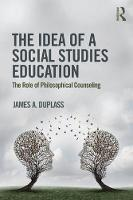 The Idea of a Social Studies Education The Role of Philosophical Counseling by James A. DuPlass