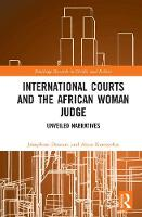 International Courts and the African Woman Judge Unveiled Narratives by Josephine Dawuni