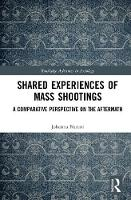 Shared Experiences of Mass Shootings A Comparative Perspective on the Aftermath by Johanna (University of Turku, Finland) Nurmi