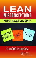 The Lean Misconceptions Why Many Lean Initiatives Fail and How You Can Avoid the Mistakes by Cordell Hensley