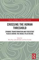 Crossing the Human Threshold Dynamic Transformation and Persistent Places During the Middle Pleistocene by Matt (UCL, UK) Pope
