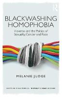Blackwashing Homophobia Violence and the Politics of Sexuality, Gender and Race by Melanie (University of the Western Cape) Judge
