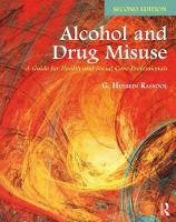 Alcohol and Drug Misuse A Guide for Health and Social Care Professionals by G. Hussein (Islamic Online University and Academy of Tertiary Studies, Mauritius) Rassool