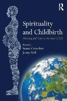 Spirituality and Childbirth Meaning and Care at the Start of Life by Susan (Robert Gordon University, UK) Crowther
