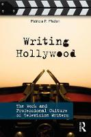 Writing Hollywood The Work and Professional Culture of Television Writers by Patricia F. Phalen