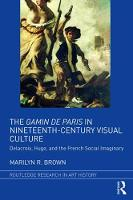 The Gamin de Paris in Nineteenth-Century Visual Culture Delacroix, Hugo, and the French Social Imaginary by Marilyn Ruth Brown