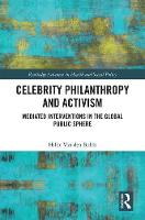 Celebrity Philanthropy and Activism Mediated Interventions in the Global Public Sphere by Hilde van den Bulck
