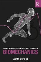 Laboratory and Field Exercises in Sport and Exercise Biomechanics by James (Swansea University, UK) Watkins