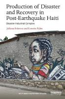 Production of Disaster and Recovery in Post-Earthquake Haiti Disaster Industrial Complex by Juliana Svistova, Loretta Pyles