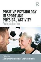 Positive Psychology in Sport and Physical Activity An Introduction by Abbe (St Mary's University London, UK) Brady