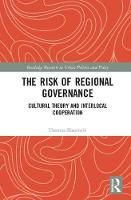 The Risk of Regional Governance Cultural Theory and Interlocal Cooperation by Thomas S. (Virginia Tech, USA) Skuzinski