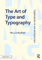 The Art of Type and Typography Explorations in Use and Practice by Mary Jo (The School of the Art Institute of Chicago, USA) Krysinski