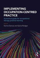 Implementing occupation-centred practice A practical guide for occupational therapy practice learning by Karina (Canterbury Christ Church University, UK) Dancza