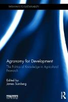 Agronomy for Development The Politics of Knowledge in Agricultural Research by James (Institute of Development Studies, UK) Sumberg