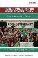 Public Policies for Food Sovereignty Social Movements and the State by Annette Aurelie (University of Manitoba, Canada) Desmarais