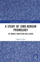 A Study of Sino-Korean Phonology Its Origin, Adaptation and Layers by Youyong Qian