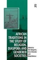 African Traditions in the Study of Religion, Diaspora and Gendered Societies by Professor Ezra Chitando