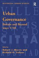 Urban Governance Britain and Beyond Since 1750 by Robert J. Morris, Richard H. Trainor