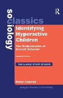 Identifying Hyperactive Children The Medicalization of Deviant Behavior Expanded Edition by Peter Conrad