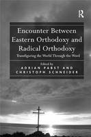 Encounter Between Eastern Orthodoxy and Radical Orthodoxy Transfiguring the World Through the Word by Christoph (City University of Hong Kong) Schneider