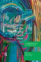 Evangelicalism and the Emerging Church A Congregational Study of a Vineyard Church by Cory E Labanow