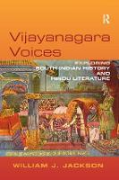 Vijayanagara Voices Exploring South Indian History and Hindu Literature by William J. Jackson