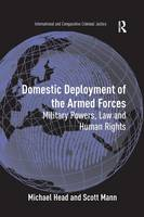 Domestic Deployment of the Armed Forces Military Powers, Law and Human Rights by Michael, LL. (University of Western Sydney Australia) Head, Scott (Scarlet Ibis Ltd. University of Western Sydney Univers Mann