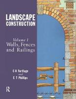 Landscape Construction Volume 1: Walls, Fences and Railings by C.A. Fortlage, E.T. Phillips