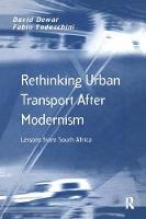 Rethinking Urban Transport After Modernism Lessons from South Africa by Formerly Assistant Auditor General National Audit Office (Nao) David, B.A. Dewar