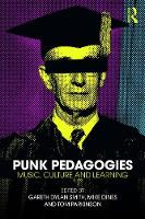 Punk Pedagogies Music, Culture and Learning by Gareth Dylan Smith