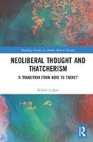 Neoliberal Thought and Thatcherism `A Transition From Here to There?' by Robert Ledger