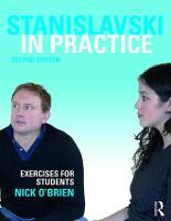 Stanislavski in Practice Exercises for Students by Nick O'Brien