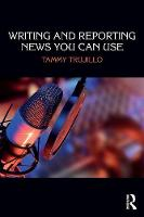Writing and Reporting News You Can Use by Tammy (Mt. San Antonio College, USA) Trujillo