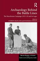 Archaeology Behind the Battle Lines The Macedonian Campaign (1915-19) and its Legacy by Andrew Shapland