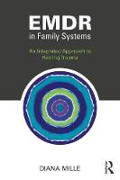 Emdr in Family Systems An Integrated Approach to Healing Trauma by Diana Mille