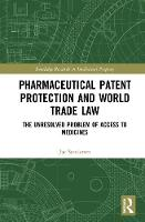 Pharmaceutical Patent Protection and World Trade Law The Unresolved Problem of Access to Medicines by Jae (University of Buckingham,UK) Sundaram