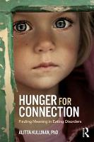 Hunger for Connection Finding Meaning in Eating Disorders by Alitta (private practice, Newport Beach, CA.) Kullman