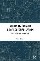 Rugby Union and Professionalisation Elite Player Perspectives by Mike Rayner