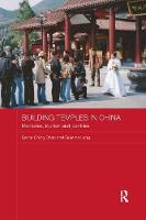 Building Temples in China Memories, Tourism and Identities by Selina Ching Chan, Graeme Lang