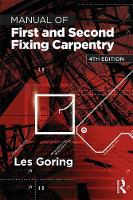 Manual of First and Second Fixing Carpentry by Les (former senior lecturer, Hastings College of Arts & Technology, UK) Goring